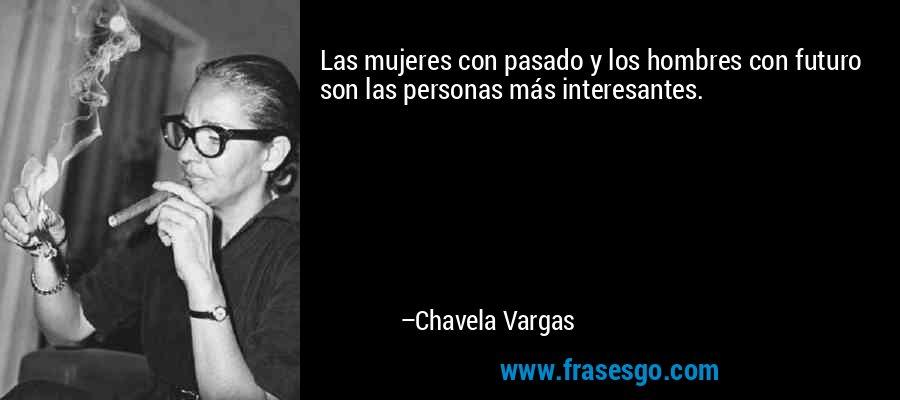 frase-las_mujeres_con_pasado_y_los_hombres_con_futuro_son_las_pers-chavela_vargas