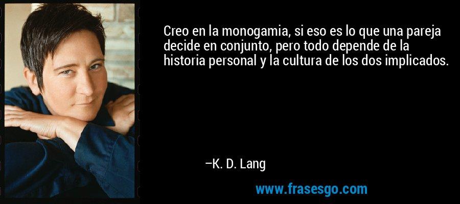 frase-creo_en_la_monogamia_si_eso_es_lo_que_una_pareja_decide_en_-k__d__lang